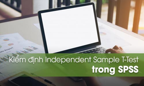 Kiểm định Independent-Samples T Test trên SPSS